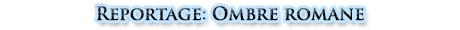 Reportage: Ombre romane